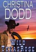 Wild Texas Rose ebook by Christina Dodd