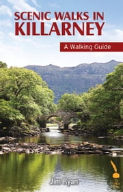 Scenic Walks in Killarney – A Walking Guide ebook by Jim Ryan
