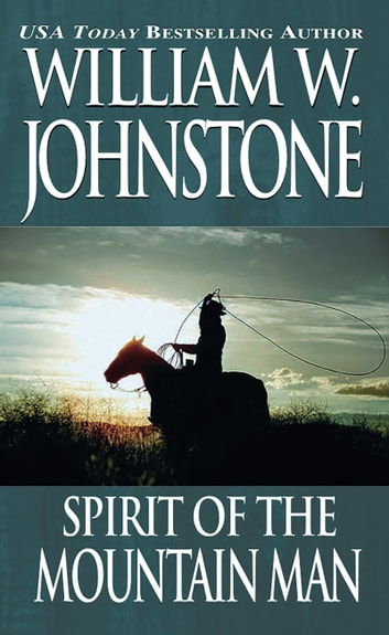 Spirit of the Mountain Man ebook by William W. Johnstone
