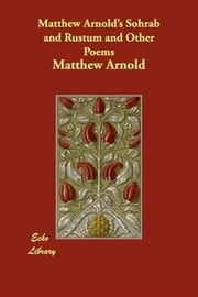 Matthew Arnold's Sohrab And Rustum And Other Poems ebook by Matthew Arnold