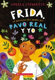 Frida, el misterio del anillo del pavo real y yo (Me, Frida, and the Secret of the Peacock Ring) ebook by Angela Cervantes