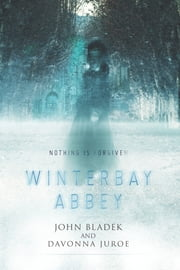 Winterbay Abbey: A Ghost Story ebook by John Bladek,Davonna Juroe