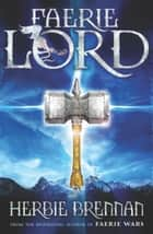 Faerie Lord - Faerie Wars IV eBook by Herbie Brennan