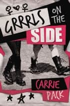 Grrrls on the Side ebook by Carrie Pack