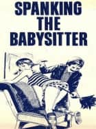 Spanking The Babysitter - Adult Erotica ebook by Sand Wayne
