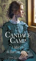 I labirinti di Barrow House - I Grandi Romanzi Storici Special ebook by Candace Camp