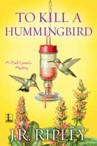 To Kill a Hummingbird ebook by J.R. Ripley