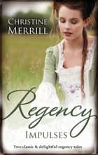 Regency Impulses/The Truth About Lady Felkirk/A Ring from a Mar ebook by Christine Merrill
