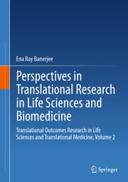 Perspectives in Translational Research in Life Sciences and Biomedicine - Translational Outcomes Research in Life Sciences and Translational Medicine, Volume 2 ebook by Ena Ray Banerjee