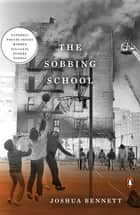 The Sobbing School ebook by Joshua Bennett, Eugene Gloria