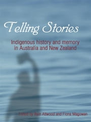 Telling Stories - Indigenous history and memory in Australia and New Zealand ebook by Bain Attwood and Fiona Magowan