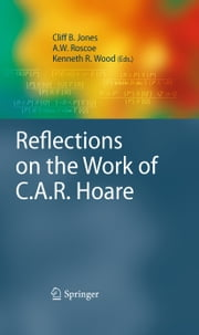 Reflections on the Work of C.A.R. Hoare ebook by A.W. Roscoe,Kenneth R. Wood,Cliff Jones