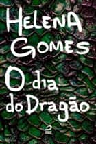 O dia do dragão ebook by Helena Gomes