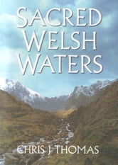 Sacred Welsh Waters ebook by Chris J Thomas