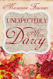 Unexpectedly Mrs. Darcy - A Pride and Prejudice Variation ebook by Marianne Fournier