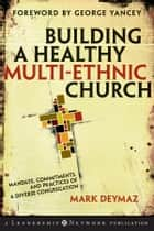 Building a Healthy Multi-ethnic Church - Mandate, Commitments and Practices of a Diverse Congregation ebook by Mark DeYmaz