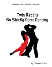 Twin Rabbits Go Strictly Come Dancing ebook by Thérèse Wood