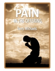 Pain in the Offering - Hoping and Coping in a World of Hurt ebook by Terry Michaels