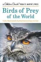 Birds of Prey of the World ebook by Robin Chittenden