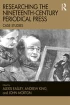 Researching the Nineteenth-Century Periodical Press - Case Studies ebook by Alexis Easley, Andrew King, John Morton