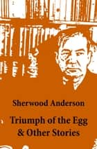 Triumph of the Egg & Other Stories ebook by Sherwood Anderson