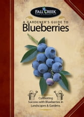A Gardener's Guide to Blueberries ebook by Fall Creek Farm & Nursery, Inc.