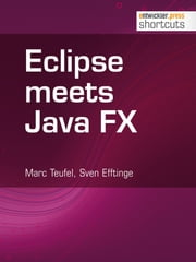 Eclipse meets Java FX ebook by Marc Teufel,Sven Efftinge
