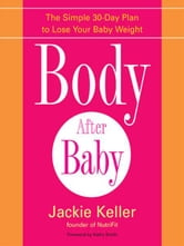 Body After Baby - A Simple, Healthy Plan to Lose Your Baby Weight Fast ebook by Jackie Keller