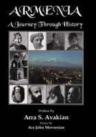 ARMENIA: A Journey Through History ebook by Arra S. Avakian