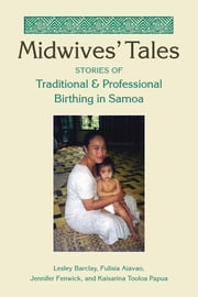 Midwives' Tales: Stories of Traditional and Professional Birthing in Samoa ebook by Barclay, Lesley