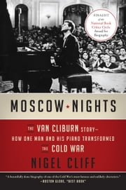 Moscow Nights - The Van Cliburn Story-How One Man and His Piano Transformed the Cold War ebook by Nigel Cliff