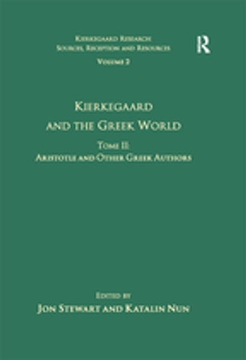 Volume 2, Tome II: Kierkegaard and the Greek World - Aristotle and Other Greek Authors ebook by Katalin Nun