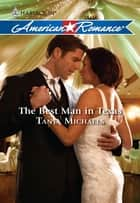 The Best Man in Texas ebook by Tanya Michaels