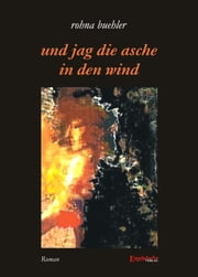 Und jag die Asche in den Wind ebook by Rohna Buehler