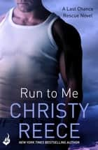 Run to Me: Last Chance Rescue Book 3 ebook by Christy Reece
