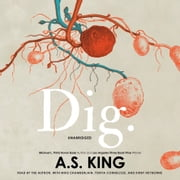 Dig audiobook by A.S. King