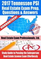 2017 Tennessee PSI Real Estate Exam Prep Questions, Answers & Explanations: Study Guide to Passing the Salesperson Real Estate License Exam Effortlessly ebook by Real Estate Exam Professionals Ltd.