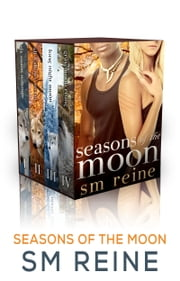 Seasons of the Moon Series - Books 1-4: Six Moon Summer, All Hallows' Moon, Long Night Moon, and Gray Moon Rising ebook by SM Reine