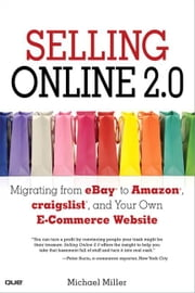 Selling Online 2.0: Migrating from eBay to Amazon, craigslist, and Your Own E-Commerce Website ebook by Miller, Michael