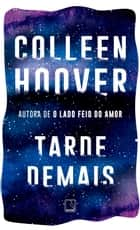 Tarde demais ebook by Colleen Hoover