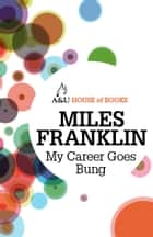 My Career Goes Bung ebook by Miles Franklin