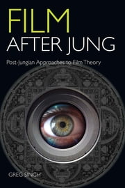 Film After Jung - Post-Jungian Approaches to Film Theory ebook by Greg Singh
