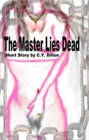 The Master Lies Dead ebook by C.Y. Dillon