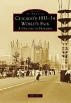Chicago's 1933-34 World's Fair - A Century of Progress ebook by Bill Cotter