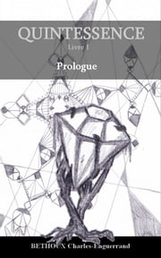 QUINTESSENCE, Livre I - Prologue ebook by Charles-Enguerrand Bethoux