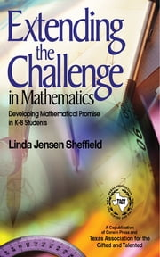Extending the Challenge in Mathematics - Developing Mathematical Promise in K-8 Students ebook by Linda Jensen Sheffield