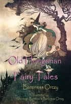 Old Hungarian Fairy Tales - (Illustrated Edition) ebook by