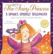 The Very Fairy Princess: A Spooky, Sparkly Halloween ebook by Julie Andrews,Emma Walton Hamilton,Christine Davenier