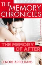 The Memory of After: The Memory Chronicles (Book 1) ebook by Lenore Appelhans