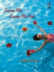 Loves Me, Loves Me Not ebook by Libby Malin